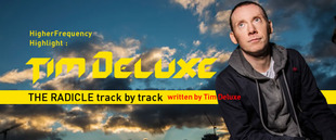 THE RADICLE track by track written by Tim Deluxe